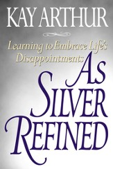 As Silver Refined: Learning to Embrace Life's Disappointments - eBook