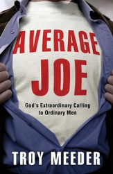 Average Joe: God's Extraordinary Calling to Ordinary Men - eBook