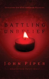 Battling Unbelief: Defeating Sin with Superior Pleasure - eBook