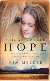 Bridge Called Hope: Stories of Triumph from the Ranch of Rescued Dreams - eBook