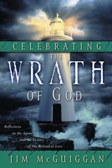 Celebrating the Wrath of God: Reflections on the Agony and the Ecstasy of His Relentless Love - eBook