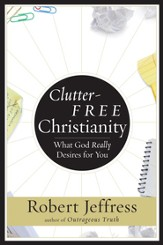 Clutter-Free Christianity: What God Really Desires for You - eBook