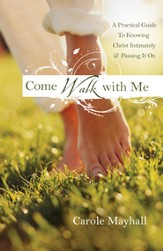 Come Walk with Me: A Woman's Personal Guide to Knowing God and Mentoring Others - eBook