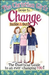 The Christian Girl's Guide to Change: Inside & Out!