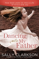 Dancing with My Father: How God Leads Us into a Life of Grace and Joy - eBook