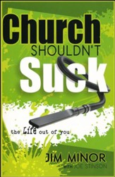Church Shouldn't Suck...the Life Out of You