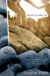 Don't Let Me Go: What My Daughter Taught Me about the Journey Every Parent Must Make - eBook