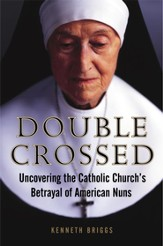 Double Crossed: Uncovering the Catholic Church's Betrayal of American Nuns - eBook