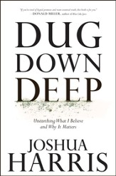Dug Down Deep: Unearthing What I Believe and Why It Matters - eBook