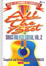All the Best Songs for Easy Guitar Volume II:  Over 70 Hymns and Choruses