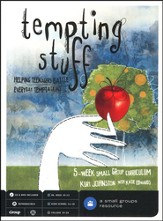 Tempting Stuff: Helping Teenagers Battle Everyday Temptations, A 5 Week Small Group Curriculum
