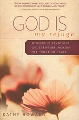 God Is My Refuge: 12 Weeks of Devotions and Scripture Memory for Troubled Times