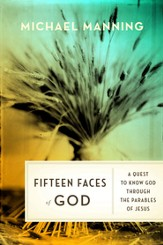 Fifteen Faces of God: A Quest to Know God Through the Parables of Jesus - eBook