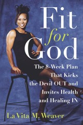 Fit for God: The 8-Week Plan That Kicks The Devil OUT and Invites Health and Healing IN - eBook