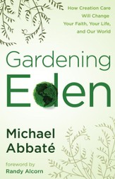 Gardening Eden: How Creation Care Will Change Your Faith, Your Life, and Our World - eBook