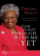 God Is Not Through with Me Yet: Holding On to the One Who Holds You Close - eBook