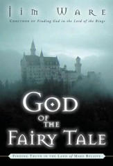 God of the Fairy Tale: Finding Truth in the Land of Make-Believe - eBook