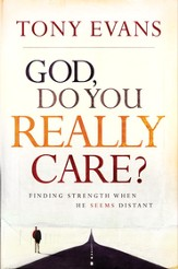 God, Do You Really Care?: Finding Strength When He Seems Distant - eBook
