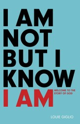 I Am Not But I Know I Am: Welcome to the Story of God - eBook