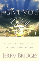I Give You Glory, O God: Honoring His Righteousness in Your Private Worship - eBook