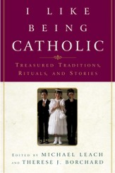 I Like Being Catholic: Treasured Traditions, Rituals, and Stories - eBook