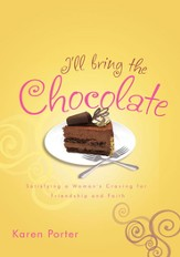I'll Bring the Chocolate: Satisfying a Woman's Craving for Friendship and Faith - eBook