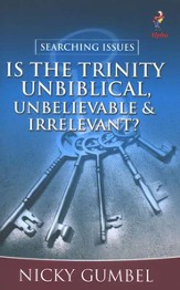 Is the Trinity Unbiblical, Unbelievable, and Irrelevant?