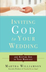 Inviting God to Your Wedding: and Keeping God in Your Marriage - eBook
