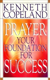 Prayer, Your Foundation For Success