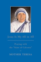 Jesus is My All in All: Praying with the Saint of Calcutta - eBook