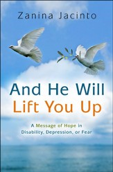 And He Will Lift You Up: A Message of Hope in Disability, Depression, or Fear