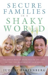 Secure Families in a Shaky World: Six Ways to Bring   Health and Hope to YOU, the Heartbeat of the Family
