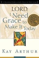 Lord, I Need Grace to Make It Today: A Devotional Study on God's Power for Daily Living - eBook