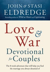 Love and War Devotional for Couples: The Eight-Week Adventure That Will Help You Find the Marriage You Always Dreamed Of - eBook