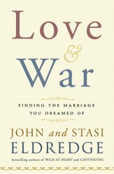 Love and War: Finding the Marriage You've Dreamed Of - eBook