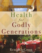 Health for Godly Generations: A Reformational Perspective