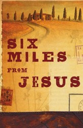 Six Miles From Jesus, Pack of 25 Tracts