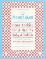 Mommy Made and Daddy Too! (Revised): Home Cooking for a Healthy Baby & Toddler - eBook