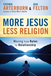 More Jesus, Less Religion: Moving from Rules to Relationship - eBook