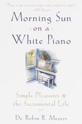 Morning Sun on a White Piano: Simple Pleasures and the Sacramental Life - eBook