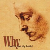 Why Don't I Feel My Faith?