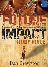 Future Impact Study Guide: Connecting Child, Church Mission