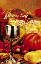 This is My Body Given for You (Luke 22:19, NIV) Bulletins, 100