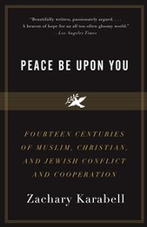 Peace Be Upon You: Fourteen Centuries of Muslim, Christian, and Jewish Conflict and Cooperation - eBook