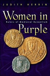 Women in Purple: Rulers of Medieval Byzantium