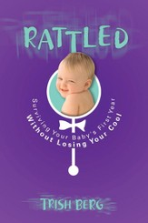 Rattled: Surviving Your Baby's First Year Without Losing Your Cool - eBook