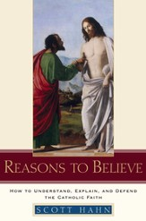Reasons to Believe: How to Understand, Explain, and Defend the Catholic Faith - eBook