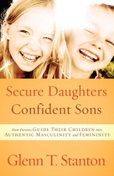 Secure Daughters, Confident Sons: How Parents Guide Their Children into Authentic Masculinity and Femininity - eBook