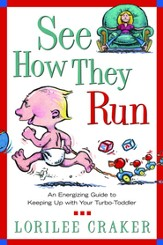 See How They Run: An Energizing Guide to Keeping Up with Your Turbo-Toddler - eBook