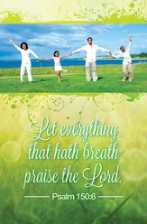 Everything that Hath Breath (Psalm 150:6) Bulletins, 100